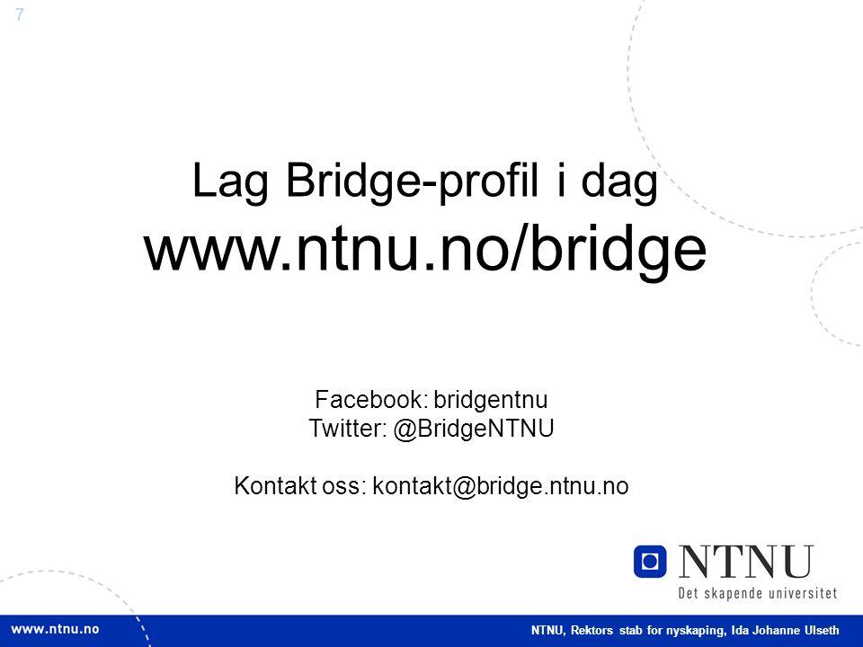 7 Lag Bridge-profil i dag www.ntnu.no/bridge NTNU, Rektors stab for nyskaping, Ida Johanne Ulseth Facebook: bridgentnu Twitter: @BridgeNTNU Kontakt oss: kontakt@bridge.ntnu.no