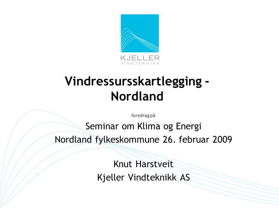 Vindressursskartlegging - Nordland Knut Harstveit Kjeller Vindteknikk AS foredrag på Seminar om Klima og Energi Nordland fylkeskommune 26. februar 200