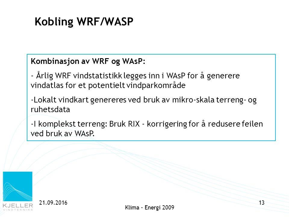 21.09.2016 Klima - Energi 2009 13 Kobling WRF/WASP Kombinasjon av WRF og WAsP: - Årlig WRF vindstatistikk legges inn i WAsP for å generere vindatlas f