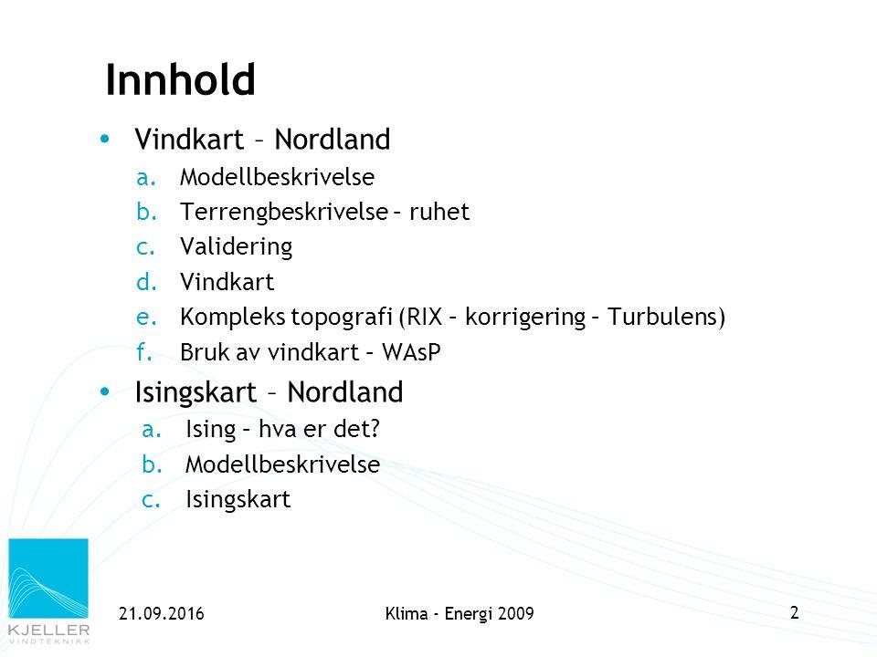 21.09.2016 2 Innhold  Vindkart – Nordland a.Modellbeskrivelse b.Terrengbeskrivelse – ruhet c.Validering d.Vindkart e.Kompleks topografi (RIX – korrig