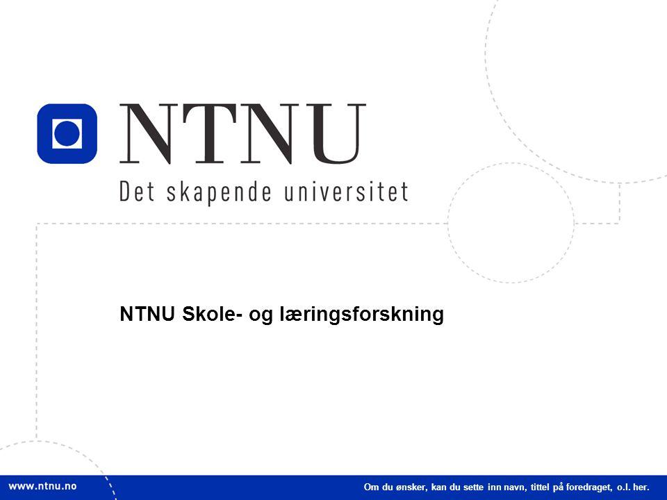 1 NTNU Skole- og læringsforskning Om du ønsker, kan du sette inn navn, tittel på foredraget, o.l. her.