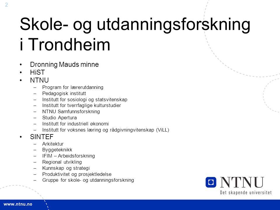 2 Skole- og utdanningsforskning i Trondheim Dronning Mauds minne HiST NTNU –Program for lærerutdanning –Pedagogisk institutt –Institutt for sosiologi