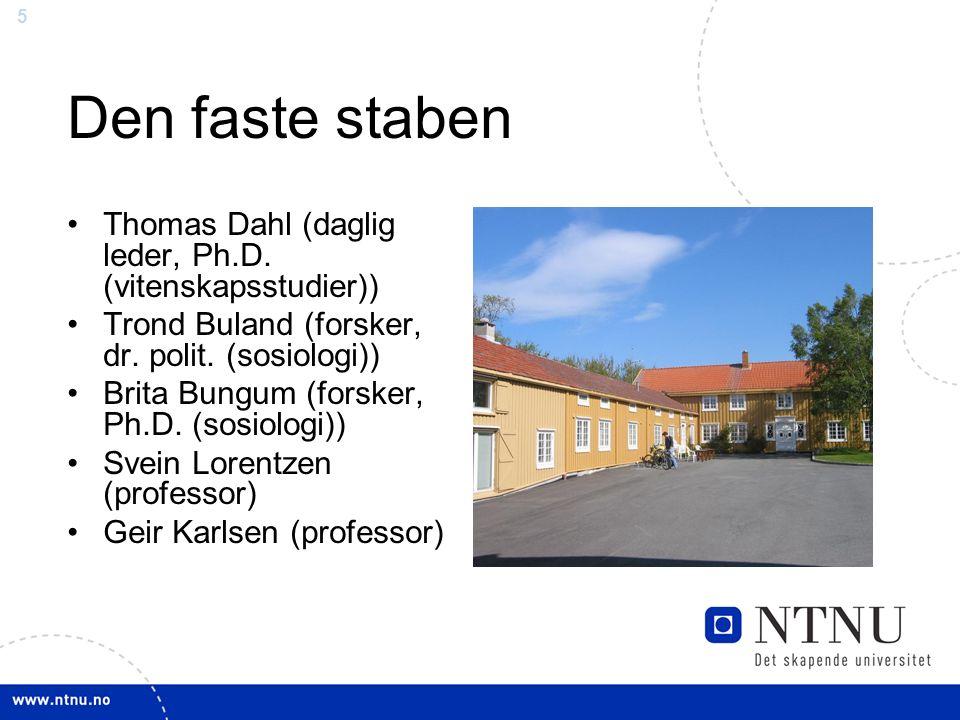 5 Den faste staben Thomas Dahl (daglig leder, Ph.D. (vitenskapsstudier)) Trond Buland (forsker, dr. polit. (sosiologi)) Brita Bungum (forsker, Ph.D. (