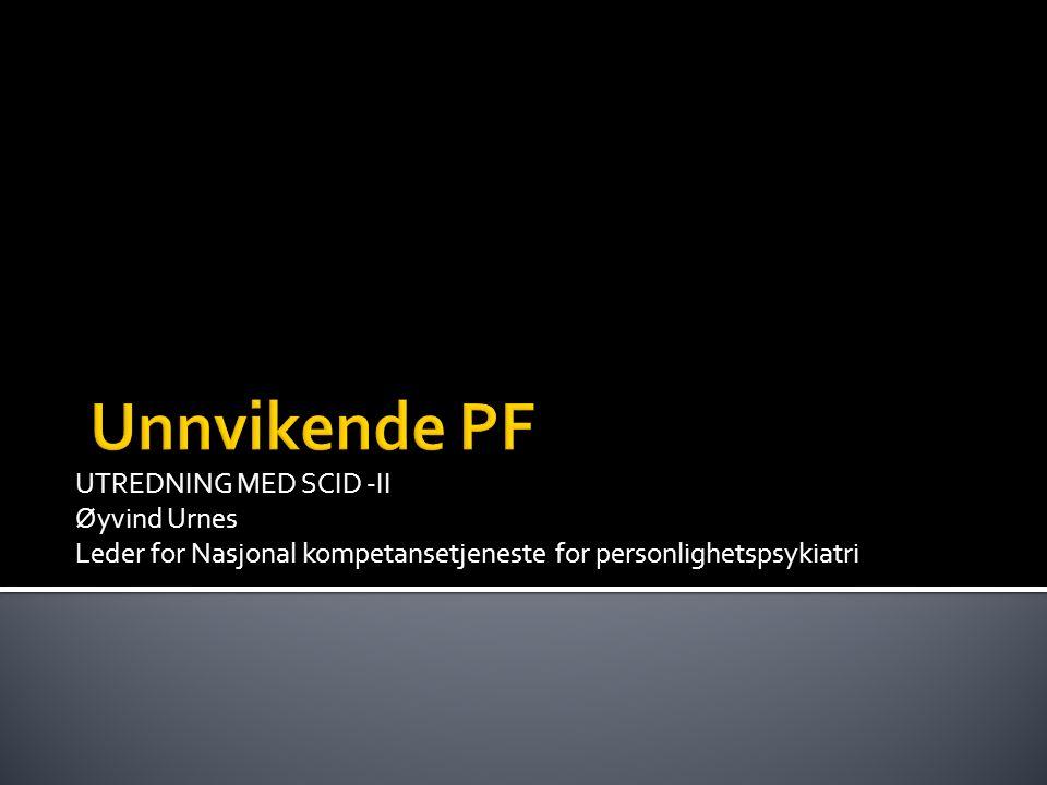 UTREDNING MED SCID -II Øyvind Urnes Leder for Nasjonal kompetansetjeneste for personlighetspsykiatri