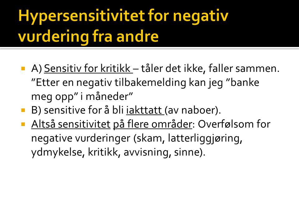 """ A) Sensitiv for kritikk – tåler det ikke, faller sammen. """"Etter en negativ tilbakemelding kan jeg """"banke meg opp"""" i måneder""""  B) sensitive for å bl"""