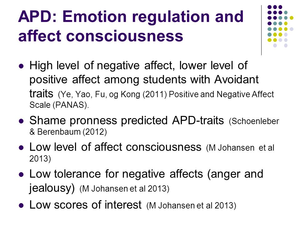 APD: Emotion regulation and affect consciousness High level of negative affect, lower level of positive affect among students with Avoidant traits (Ye