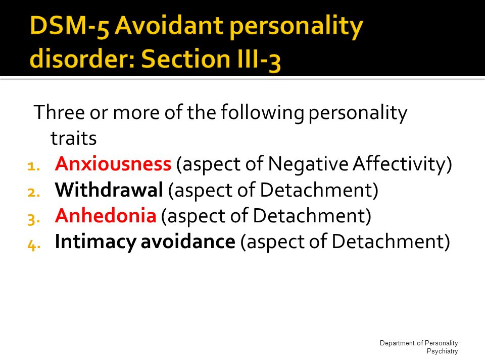 Three or more of the following personality traits 1. Anxiousness (aspect of Negative Affectivity) 2. Withdrawal (aspect of Detachment) 3. Anhedonia (a