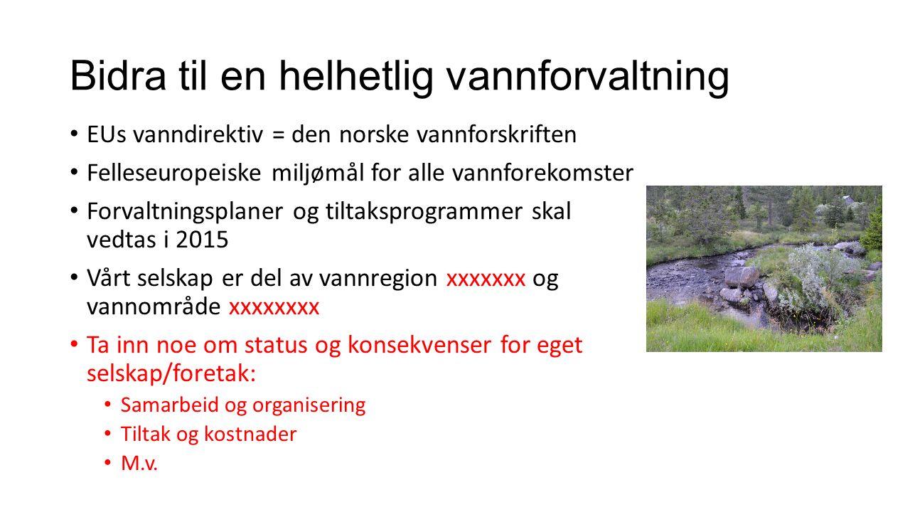 Bidra til en helhetlig vannforvaltning EUs vanndirektiv = den norske vannforskriften Felleseuropeiske miljømål for alle vannforekomster Forvaltningspl