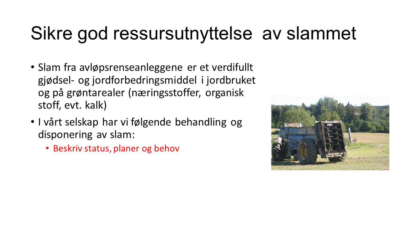 Sikre god ressursutnyttelse av slammet Slam fra avløpsrenseanleggene er et verdifullt gjødsel- og jordforbedringsmiddel i jordbruket og på grøntareale