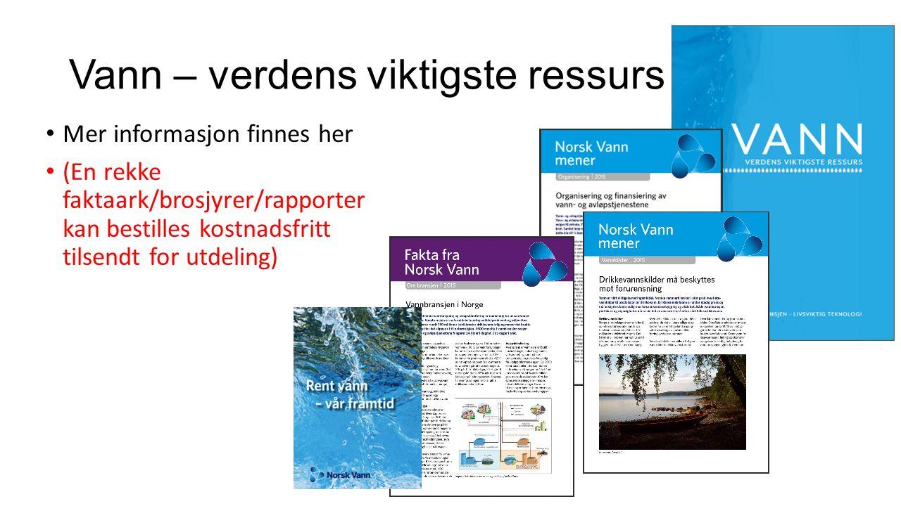 Vann – verdens viktigste ressurs Mer informasjon finnes her (En rekke faktaark/brosjyrer/rapporter kan bestilles kostnadsfritt tilsendt for utdeling)