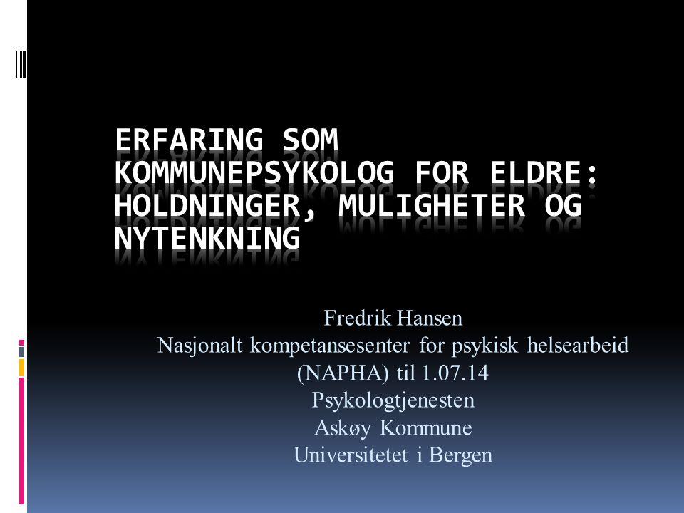 Fredrik Hansen Nasjonalt kompetansesenter for psykisk helsearbeid (NAPHA) til 1.07.14 Psykologtjenesten Askøy Kommune Universitetet i Bergen
