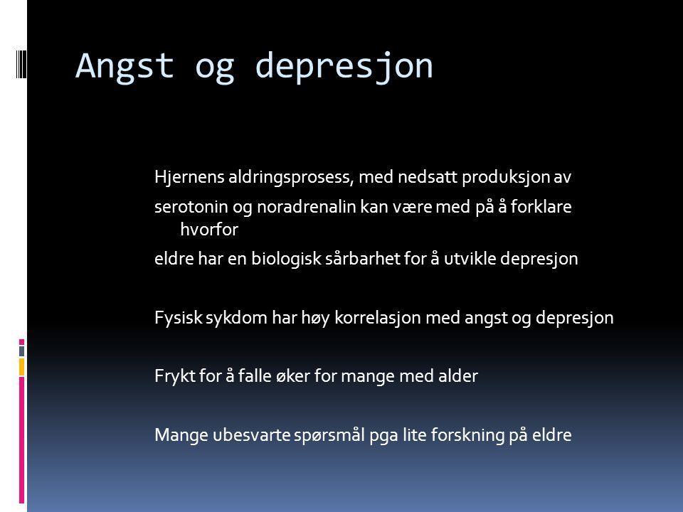 Angst og depresjon Hjernens aldringsprosess, med nedsatt produksjon av serotonin og noradrenalin kan være med på å forklare hvorfor eldre har en biologisk sårbarhet for å utvikle depresjon Fysisk sykdom har høy korrelasjon med angst og depresjon Frykt for å falle øker for mange med alder Mange ubesvarte spørsmål pga lite forskning på eldre