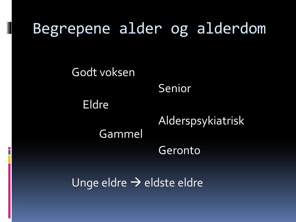 Begrepene alder og alderdom Godt voksen Senior Eldre Alderspsykiatrisk Gammel Geronto Unge eldre  eldste eldre