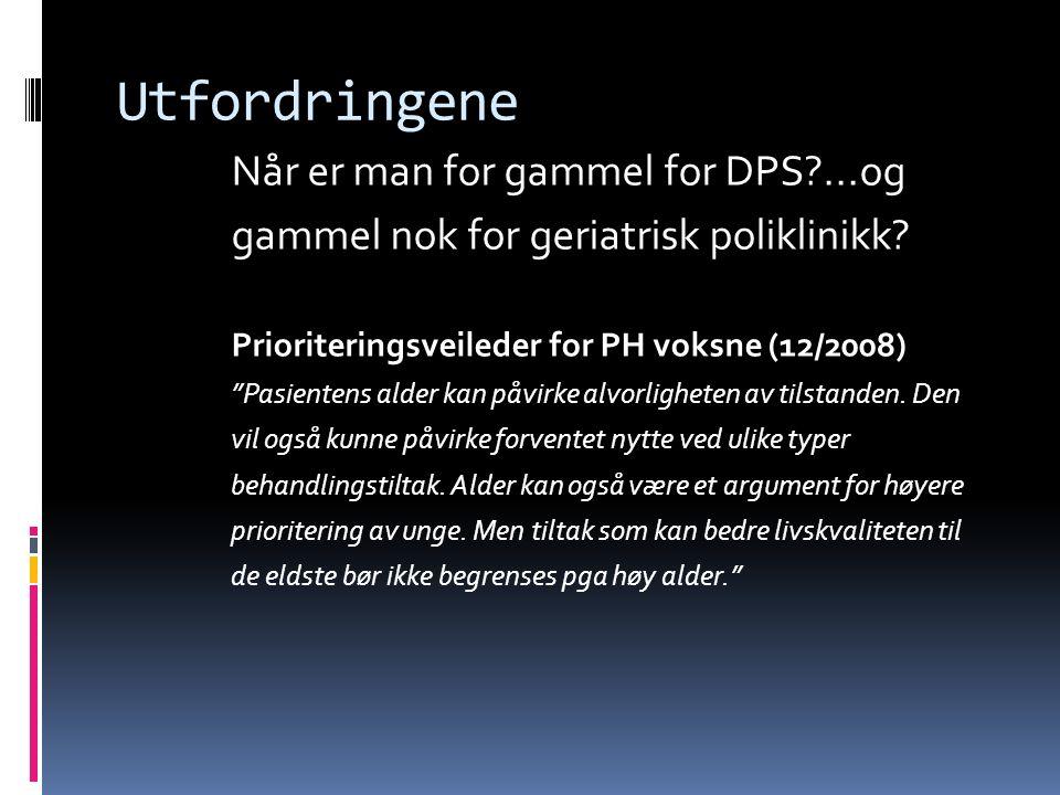 Utfordringene Når er man for gammel for DPS ...og gammel nok for geriatrisk poliklinikk.