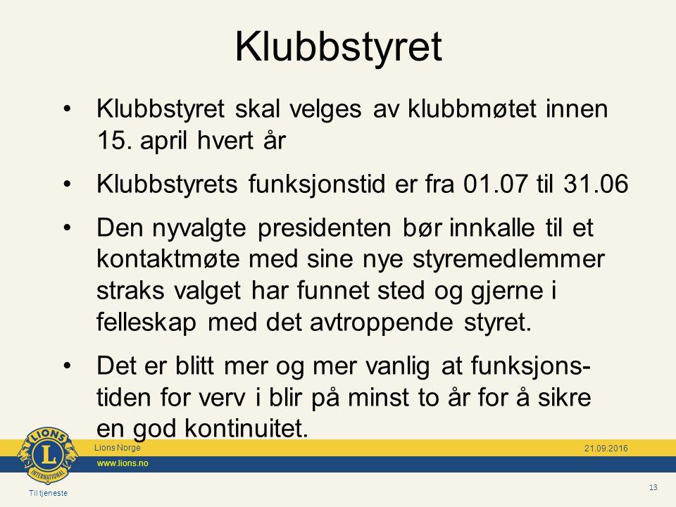 Til tjeneste Lions Norge www.lions.no 13 21.09.2016 Klubbstyret skal velges av klubbmøtet innen 15.