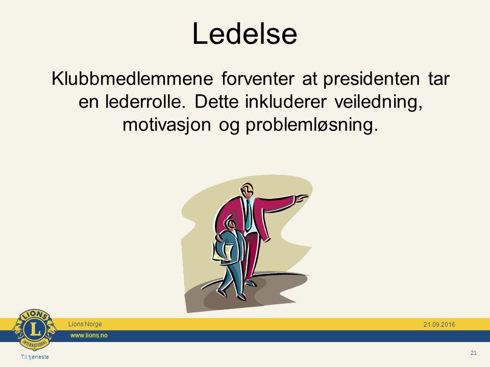 Til tjeneste Lions Norge www.lions.no 21 21.09.2016 Klubbmedlemmene forventer at presidenten tar en lederrolle.