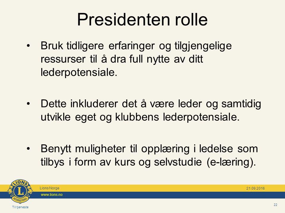Til tjeneste Lions Norge www.lions.no 22 21.09.2016 Bruk tidligere erfaringer og tilgjengelige ressurser til å dra full nytte av ditt lederpotensiale.