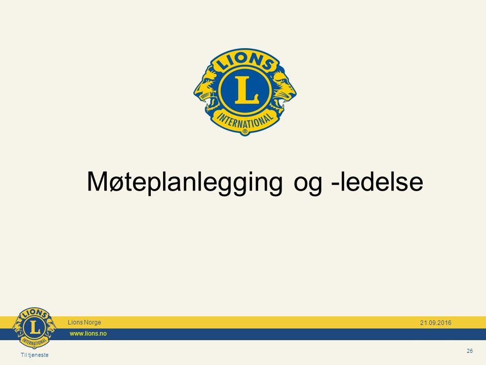 Til tjeneste Lions Norge www.lions.no 26 21.09.2016 Møteplanlegging og -ledelse