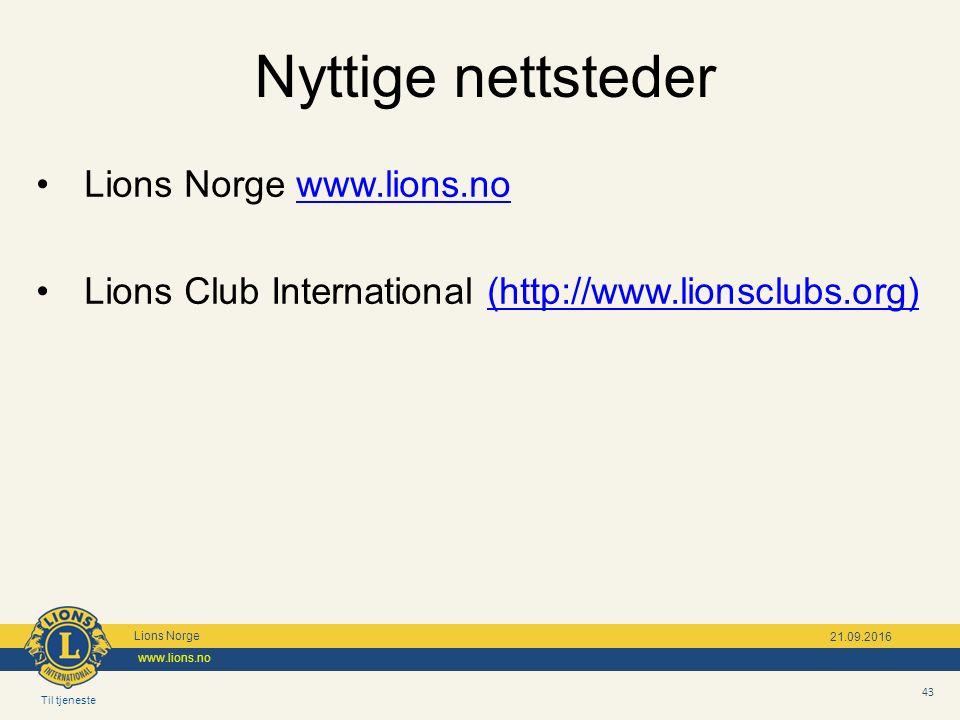 Til tjeneste Lions Norge www.lions.no 43 21.09.2016 Nyttige nettsteder Lions Norge www.lions.nowww.lions.no Lions Club International (http://www.lionsclubs.org)(http://www.lionsclubs.org)
