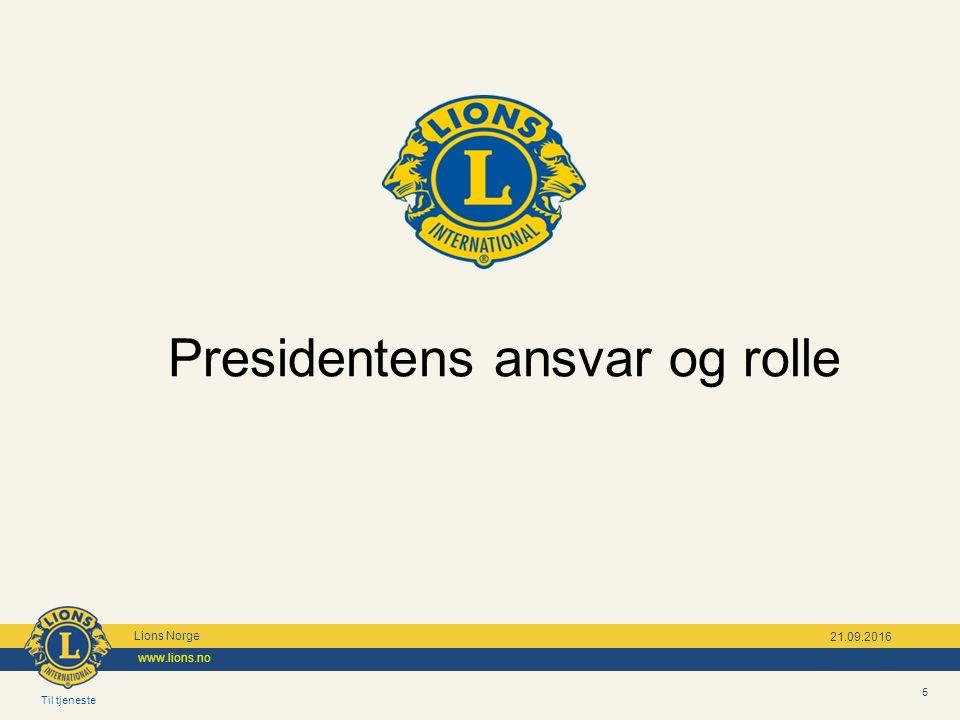 Til tjeneste Lions Norge www.lions.no 6 21.09.2016 Presidentens ansvar og rolle