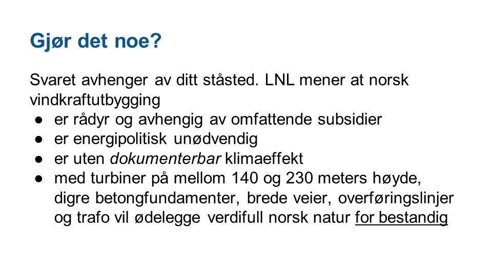 Gjør det noe? Svaret avhenger av ditt ståsted. LNL mener at norsk vindkraftutbygging ●er rådyr og avhengig av omfattende subsidier ●er energipolitisk