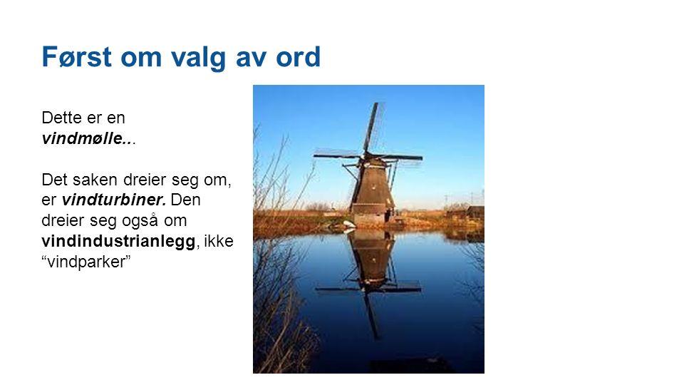 """Først om valg av ord Dette er en vindmølle... Det saken dreier seg om, er vindturbiner. Den dreier seg også om vindindustrianlegg, ikke """"vindparker"""""""