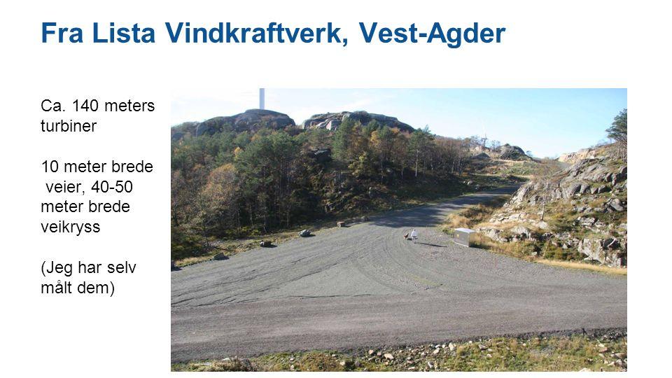 Fra Lista Vindkraftverk, Vest-Agder Ca. 140 meters turbiner 10 meter brede veier, 40-50 meter brede veikryss (Jeg har selv målt dem)