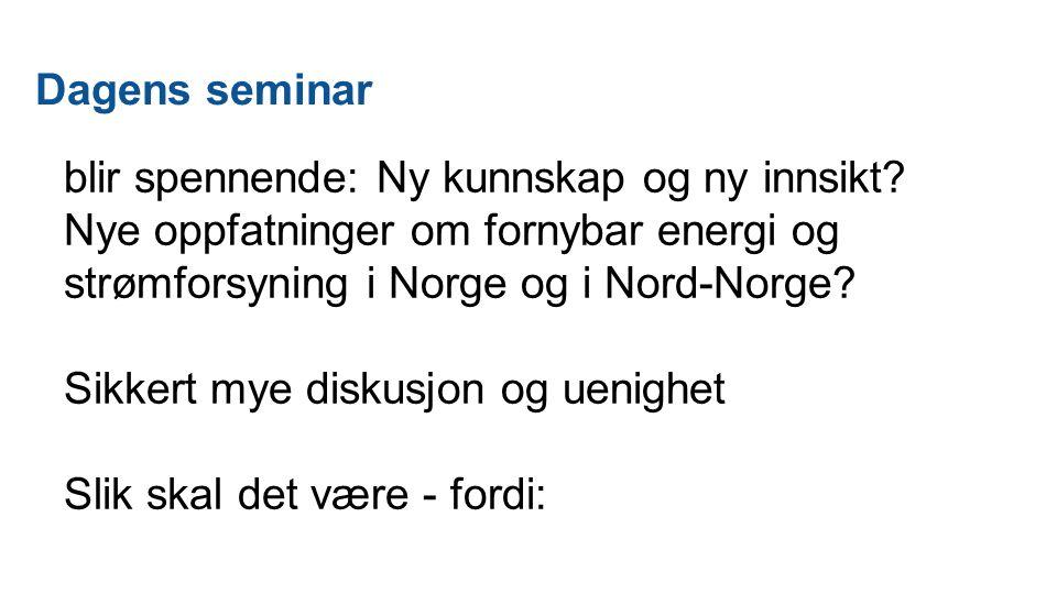 Dagens seminar blir spennende: Ny kunnskap og ny innsikt? Nye oppfatninger om fornybar energi og strømforsyning i Norge og i Nord-Norge? Sikkert mye d