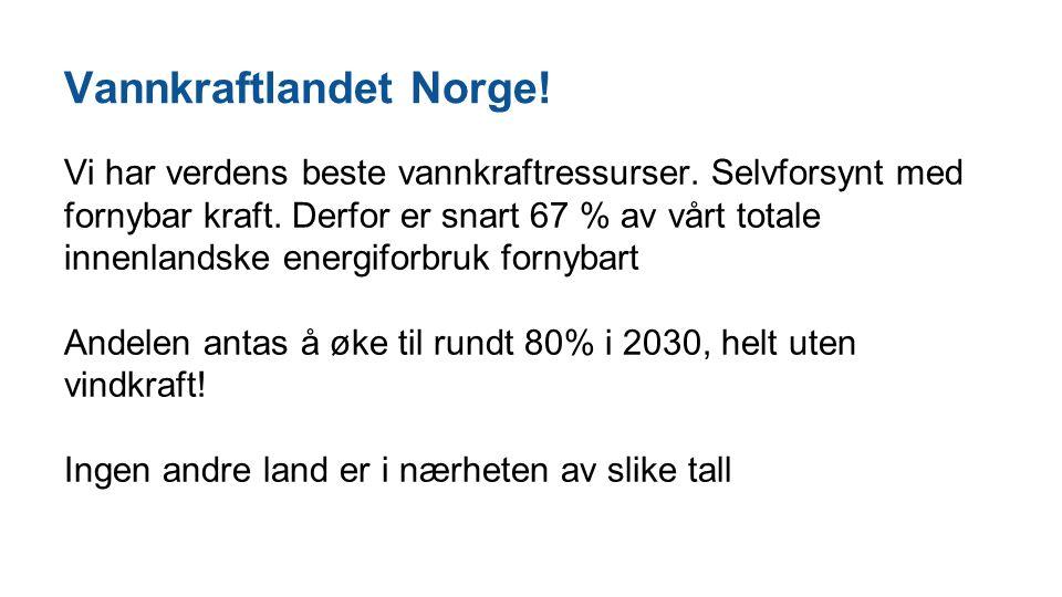 Vannkraftlandet Norge! Vi har verdens beste vannkraftressurser. Selvforsynt med fornybar kraft. Derfor er snart 67 % av vårt totale innenlandske energ