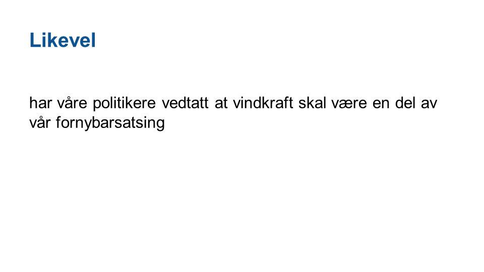 Det er inngått en subsidieavtale med Sverige (grønne sertifikater) ●Det skal i hvert land bygges 13,2 TWh fornybar kraft innen 2020 ●Det gis pengestøtte (sertifikater), betalt i all hovedsak av oss forbrukere.