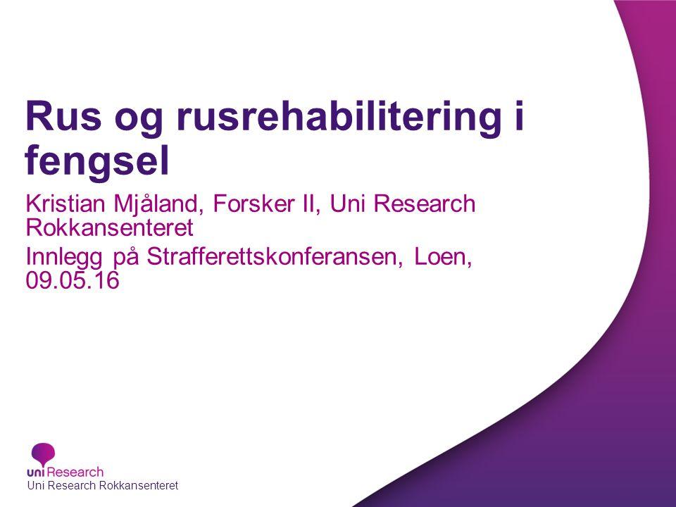 Rus og rusrehabilitering i fengsel Kristian Mjåland, Forsker II, Uni Research Rokkansenteret Innlegg på Strafferettskonferansen, Loen, 09.05.16 Uni Research Rokkansenteret