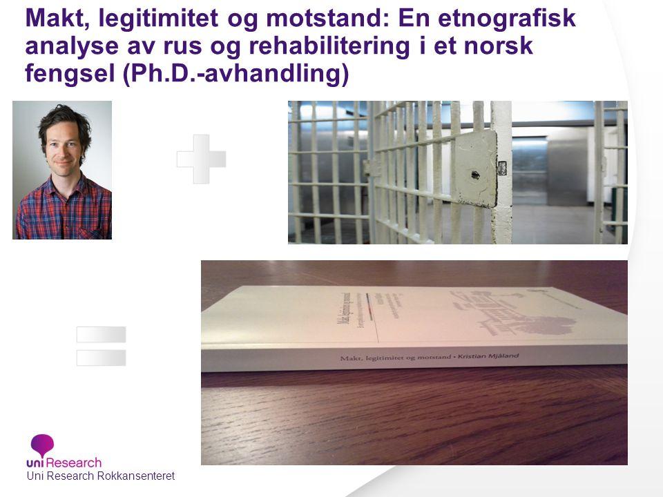 Makt, legitimitet og motstand: En etnografisk analyse av rus og rehabilitering i et norsk fengsel (Ph.D.-avhandling) Uni Research Rokkansenteret