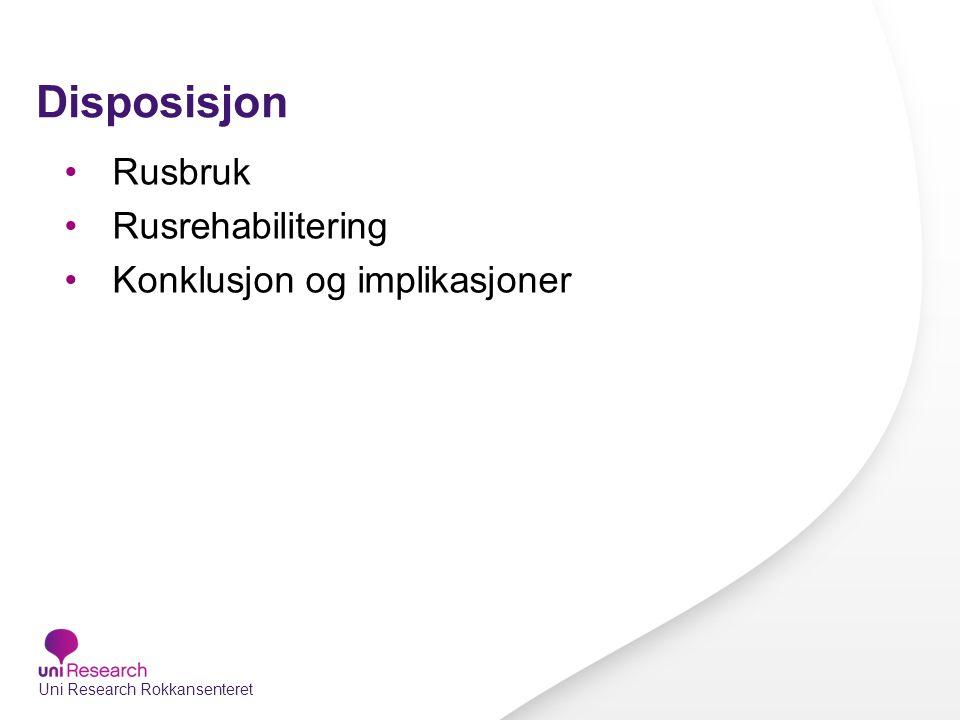 Disposisjon Rusbruk Rusrehabilitering Konklusjon og implikasjoner Uni Research Rokkansenteret