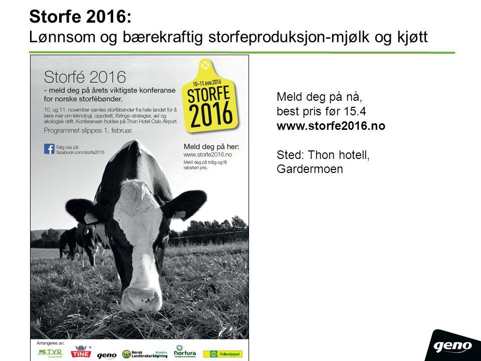 Storfe 2016: Lønnsom og bærekraftig storfeproduksjon-mjølk og kjøtt Meld deg på nå, best pris før 15.4 www.storfe2016.no Sted: Thon hotell, Gardermoen