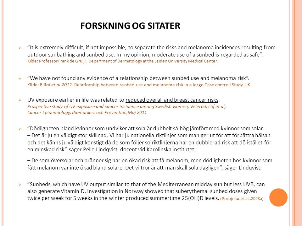 FORSKNING OG SITATER  It is extremely difficult, if not impossible, to separate the risks and melanoma incidences resulting from outdoor sunbathing and sunbed use.