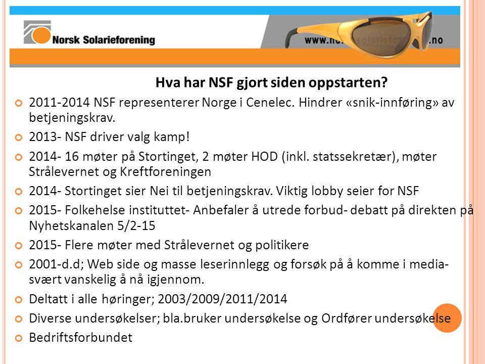 Hva har NSF gjort siden oppstarten? 2011-2014 NSF representerer Norge i Cenelec. Hindrer «snik-innføring» av betjeningskrav. 2013- NSF driver valg kam