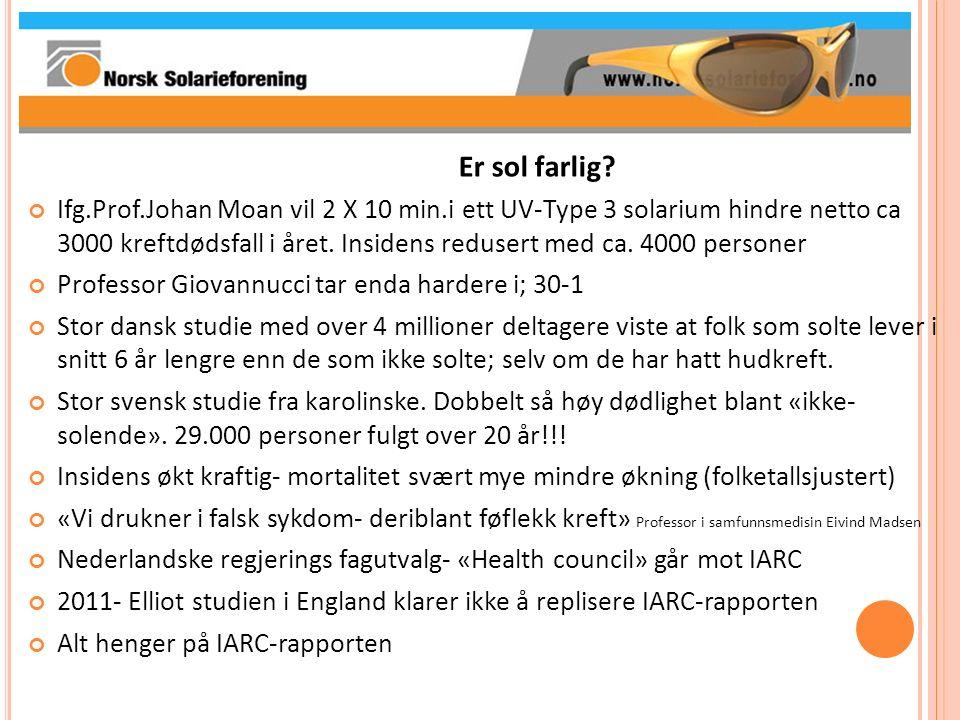 Er sol farlig? Ifg.Prof.Johan Moan vil 2 X 10 min.i ett UV-Type 3 solarium hindre netto ca 3000 kreftdødsfall i året. Insidens redusert med ca. 4000 p