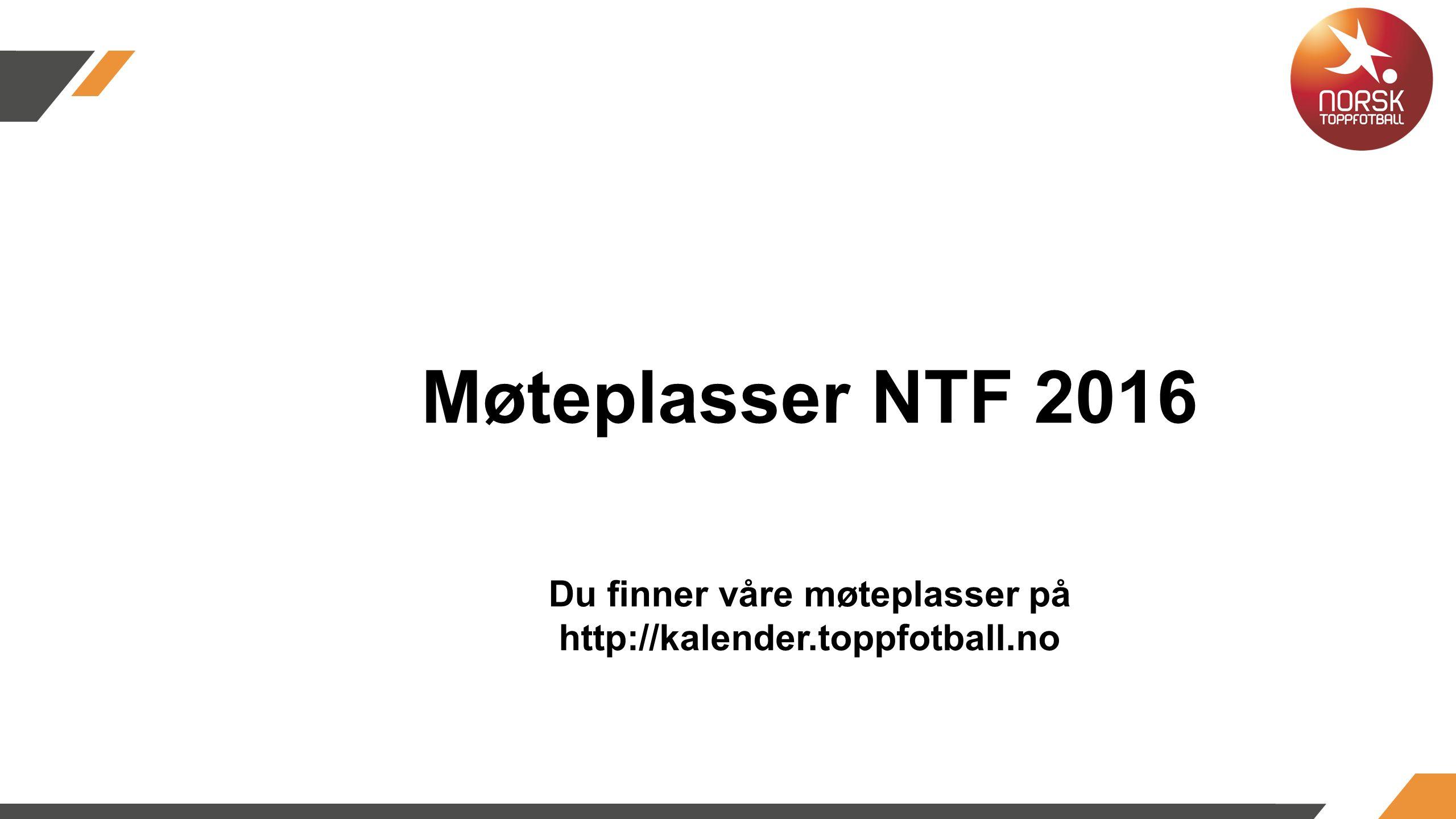 Møteplasser NTF 2016 Du finner våre møteplasser på http://kalender.toppfotball.no kalender.toppfotball.no kalender.toppfotball.no