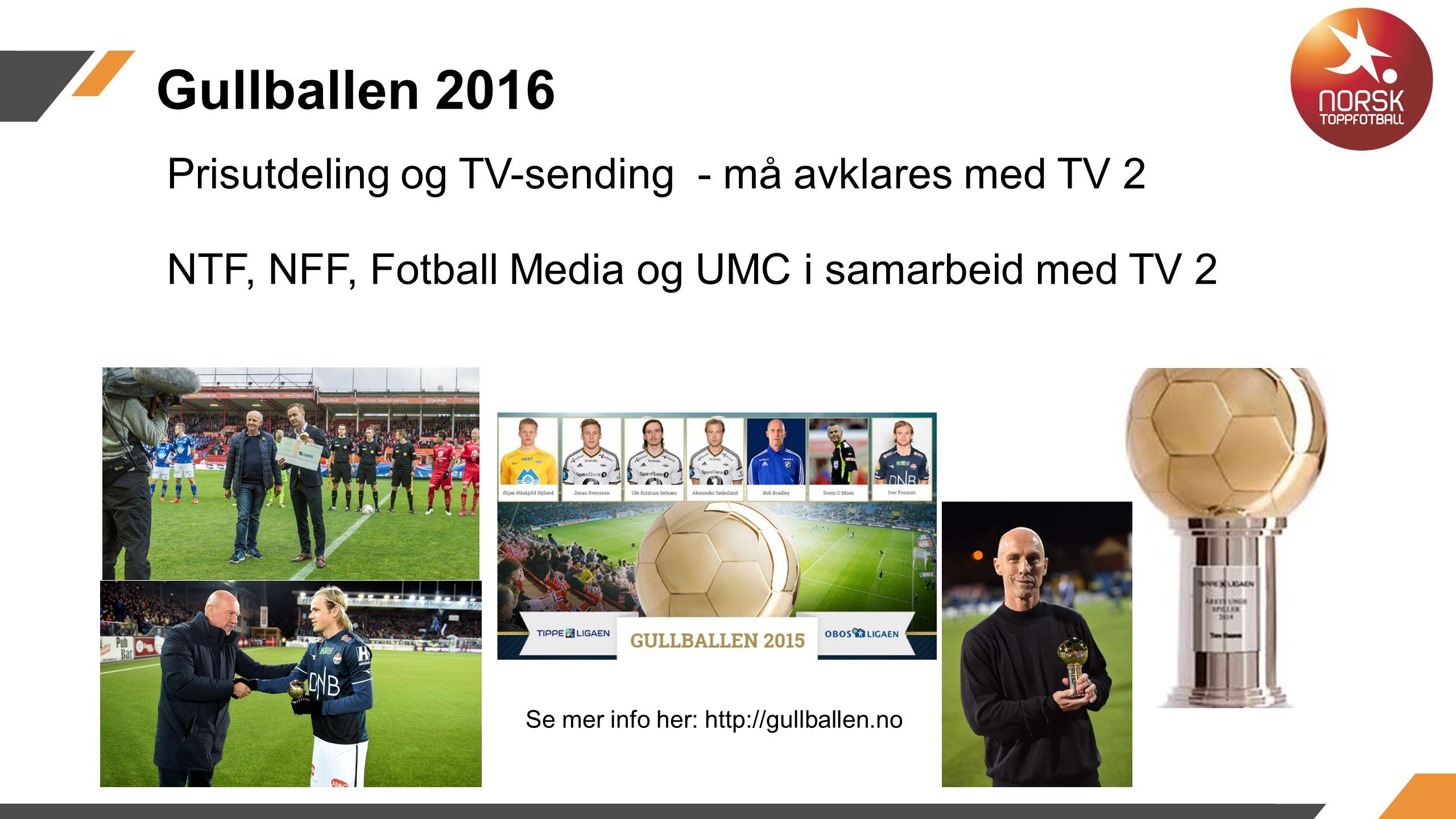 Prisutdeling og TV-sending - må avklares med TV 2 NTF, NFF, Fotball Media og UMC i samarbeid med TV 2 Gullballen 2016 Se mer info her: http://gullballen.no
