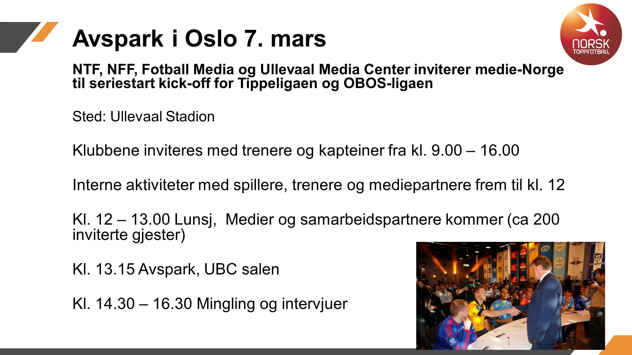 NTF, NFF, Fotball Media og Ullevaal Media Center inviterer medie-Norge til seriestart kick-off for Tippeligaen og OBOS-ligaen Sted: Ullevaal Stadion Klubbene inviteres med trenere og kapteiner fra kl.