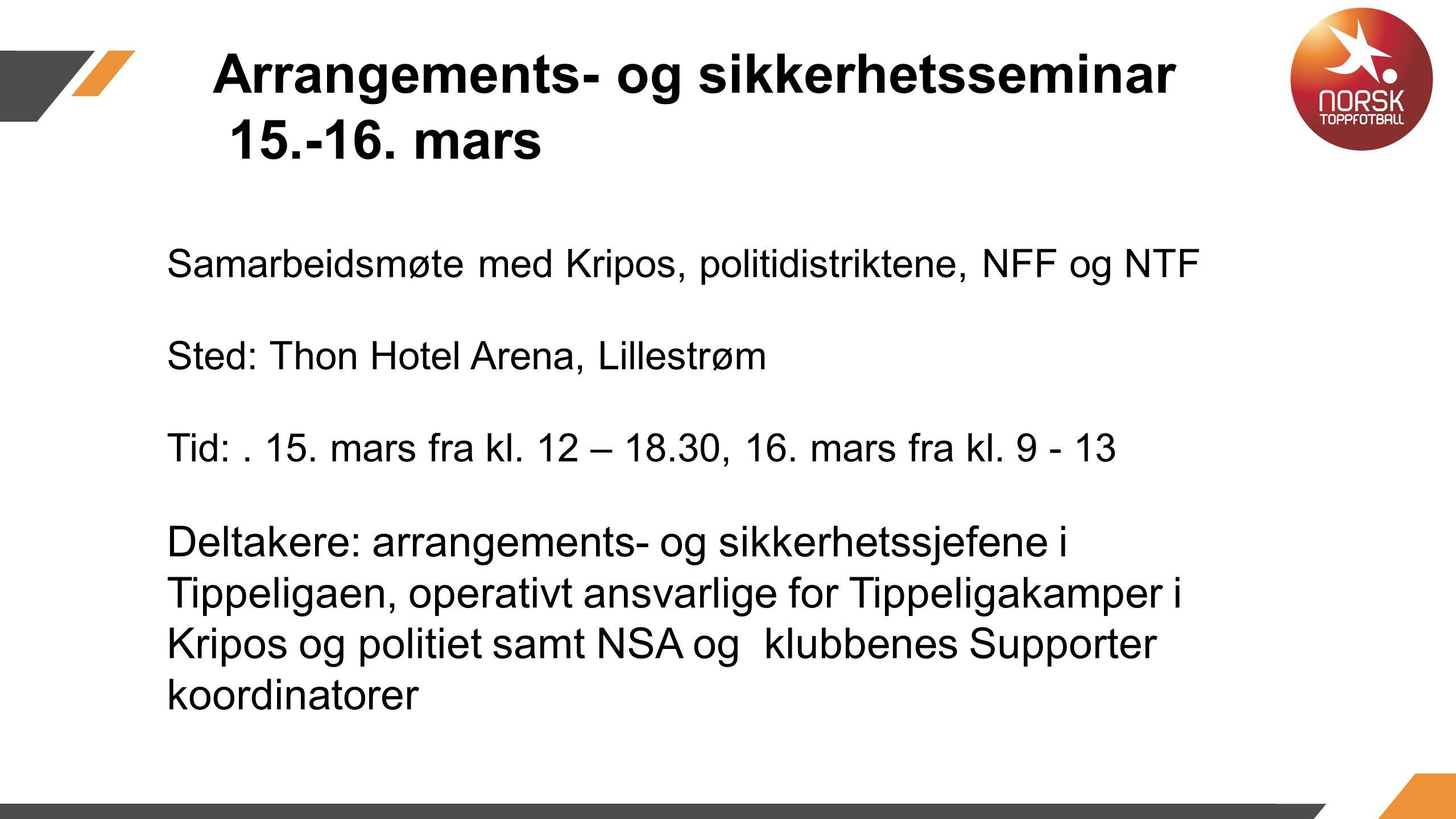 Samarbeidsmøte med Kripos, politidistriktene, NFF og NTF Sted: Thon Hotel Arena, Lillestrøm Tid:.