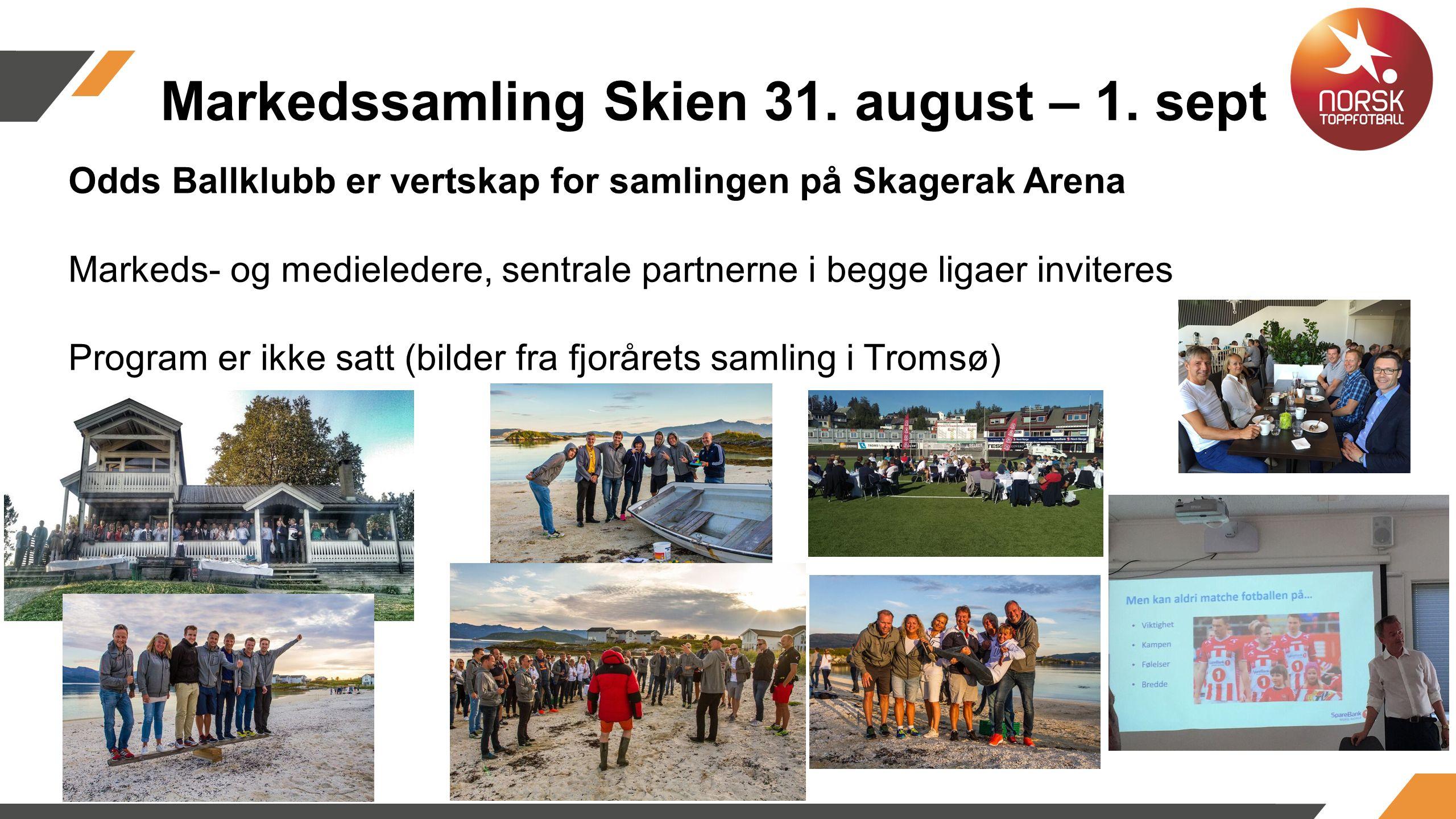 Odds Ballklubb er vertskap for samlingen på Skagerak Arena Markeds- og medieledere, sentrale partnerne i begge ligaer inviteres Program er ikke satt (bilder fra fjorårets samling i Tromsø) Markedssamling Skien 31.