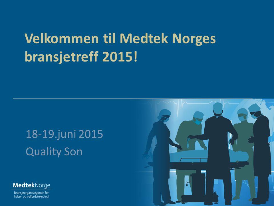 Velkommen til Medtek Norges bransjetreff 2015! 18-19.juni 2015 Quality Son