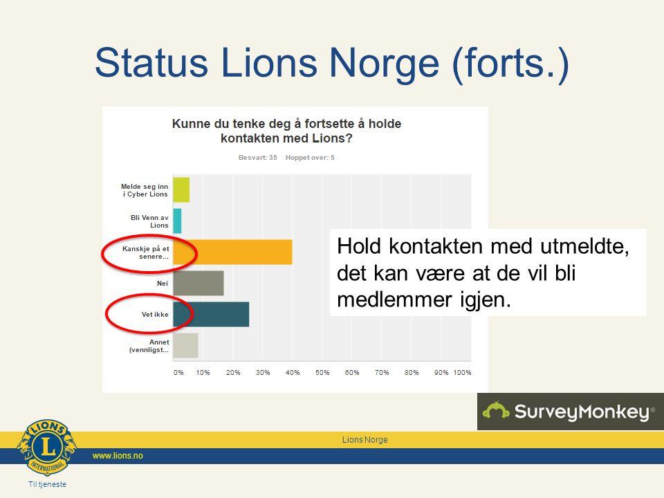 Til tjeneste Lions Norge www.lions.no Hold kontakten med utmeldte, det kan være at de vil bli medlemmer igjen.
