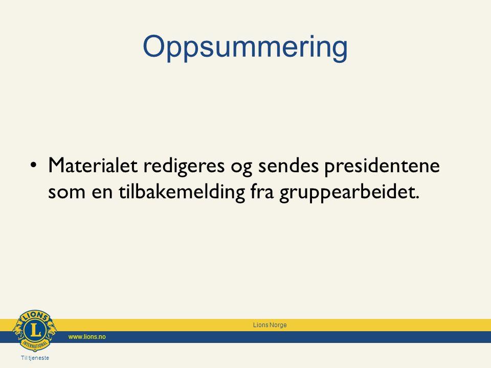 Til tjeneste Lions Norge www.lions.no Oppsummering Materialet redigeres og sendes presidentene som en tilbakemelding fra gruppearbeidet.