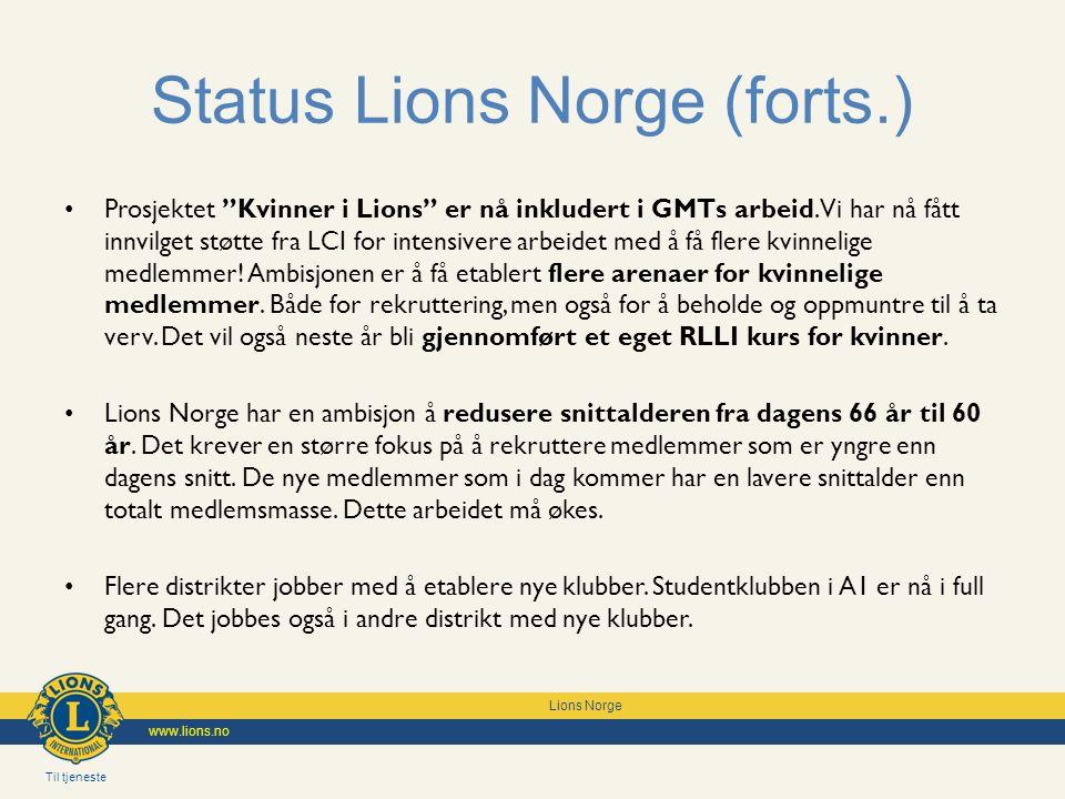 Til tjeneste Lions Norge www.lions.no Status Lions Norge (forts.) Dessverre slutter for mange Hittil i år i overkant av 600 medlemmer.