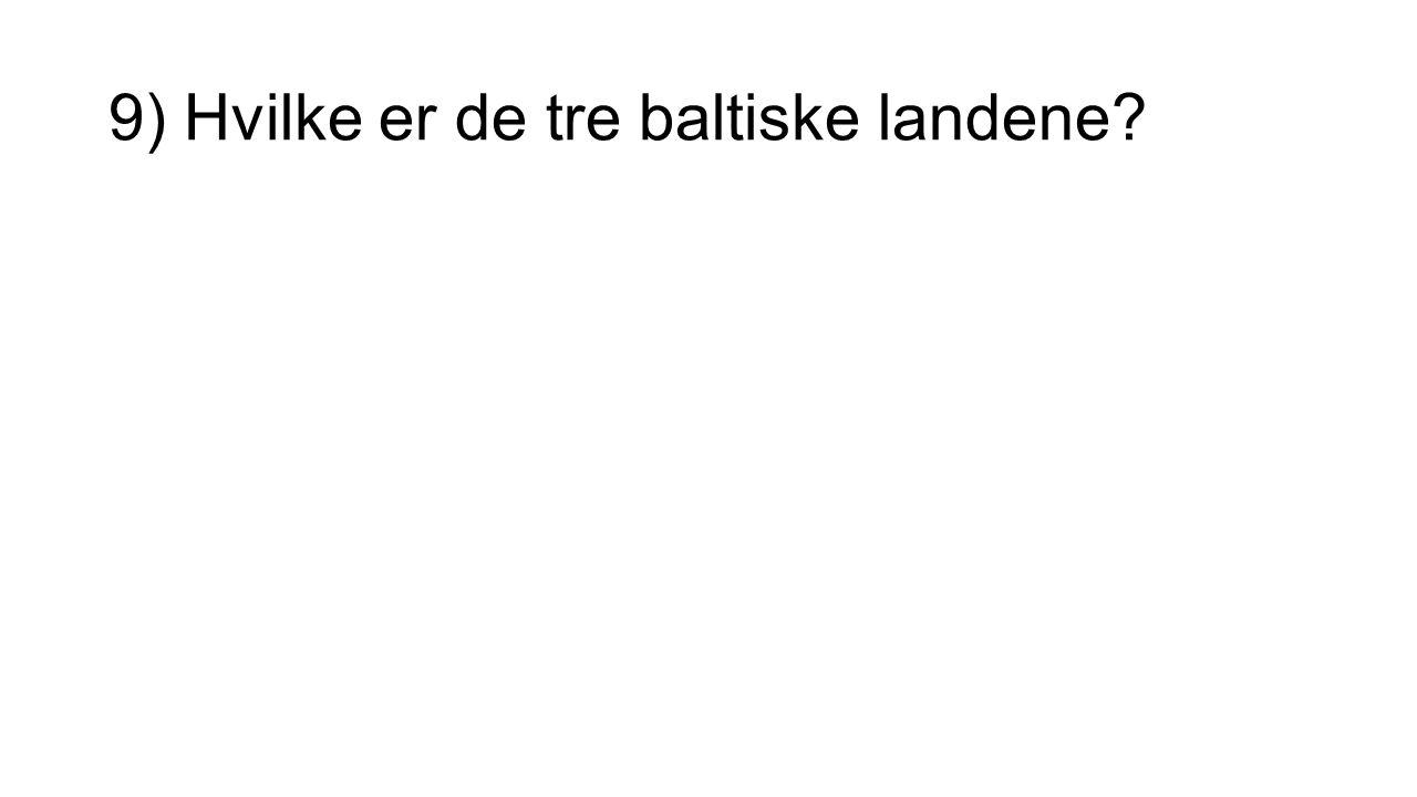 9) Hvilke er de tre baltiske landene