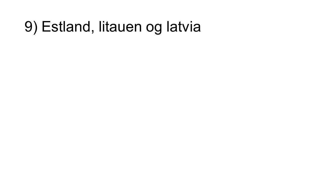 9) Estland, litauen og latvia