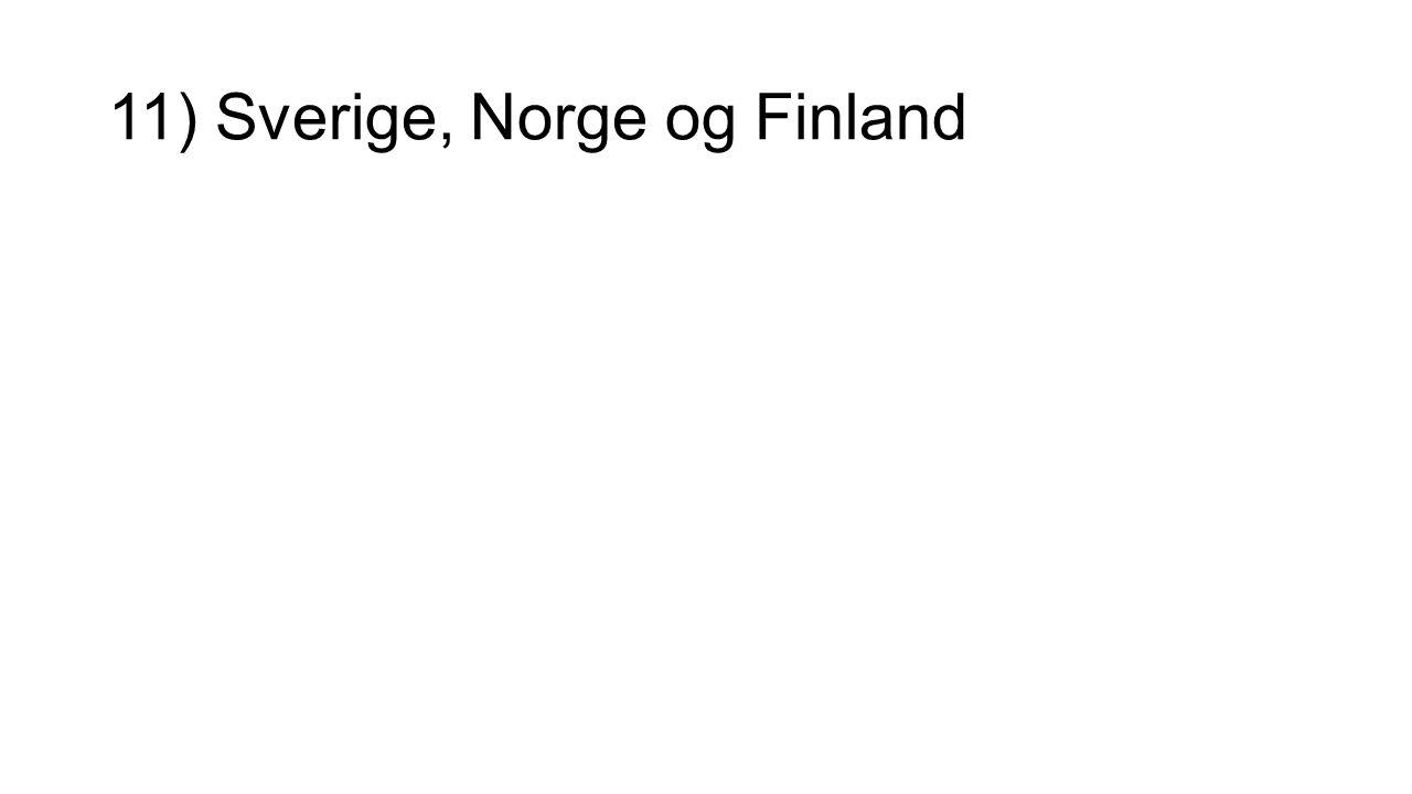 11) Sverige, Norge og Finland