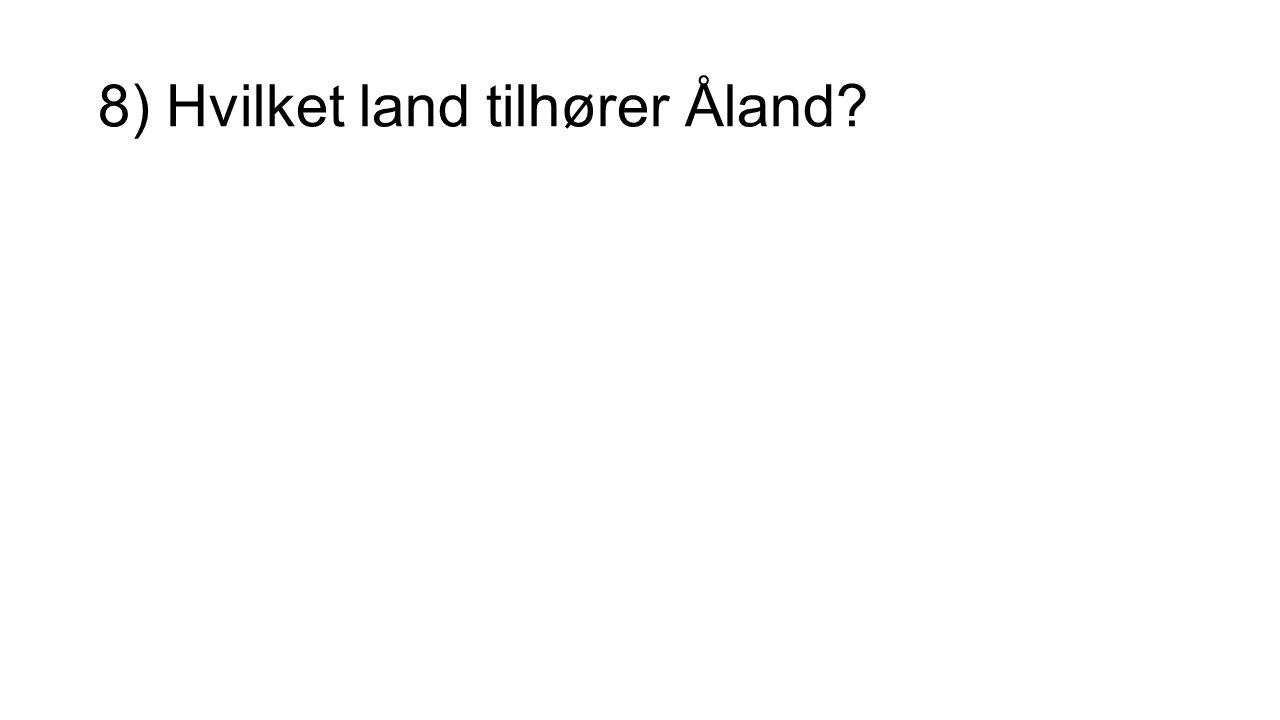 8) Hvilket land tilhører Åland